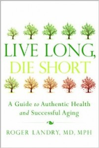 Life Long, Die Short: A Guide to Authentic Health and Successful Aging
