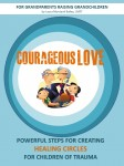 Courageous Love: Grandparents Raising Grandchildren by Laura Bailey