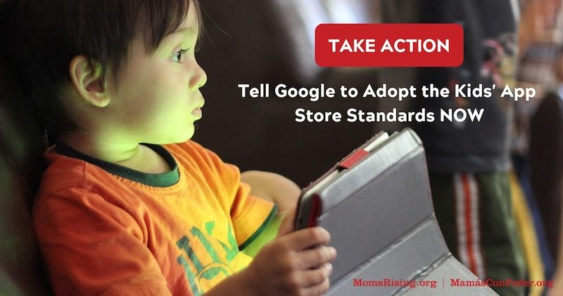 Take Action: Tell Google to Adopt the Kids' App Store Standards Now!