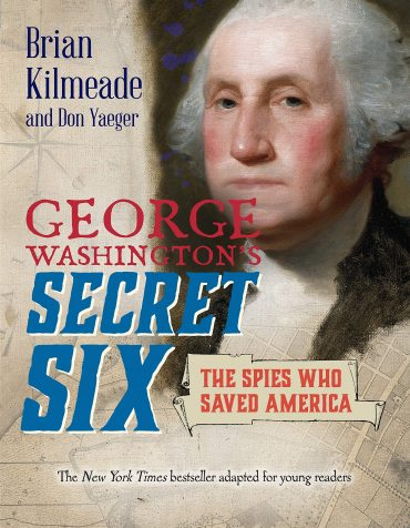 George Washington's Secret Six – The Spies Who Saved America